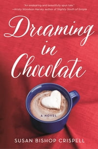 Dreaming in Chocolate: A Novel