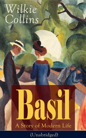 Basil: A Story of Modern Life (Unabridged): From the prolific English writer, best known for The Woman in White, Armadale, The Moonstone, The De by Wilkie Collins