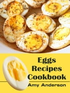 Eggs Recipes Cookbook by Amy Anderson