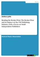 Reading the Booker Prize. The Booker Prize and its Impact on the UK Publishing Industry, with a Focus on Small Independent Publishers by Andrea Lyttle