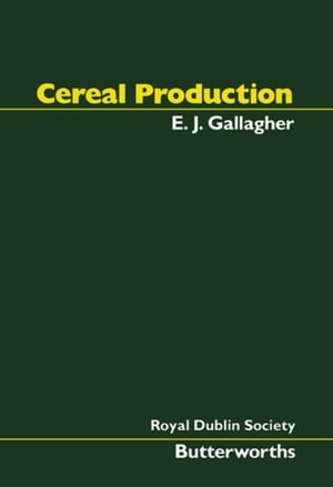 Cereal Production: Proceedings of the Second International Summer School in Agriculture Held by the Royal Dublin Society in Cooperation with W K Kello
