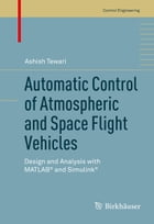 Automatic Control of Atmospheric and Space Flight Vehicles: Design and Analysis with MATLAB® and…