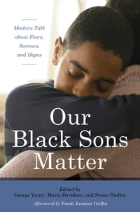 Our Black Sons Matter: Mothers Talk about Fears, Sorrows, and Hopes