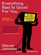 Everything Bad is Good for You: How Today's Popular Culture Is Actually Making Us Smarter by Steven Johnson