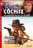 Apache Cochise 25 - Western: Cochise in Nöten by Frank Callahan