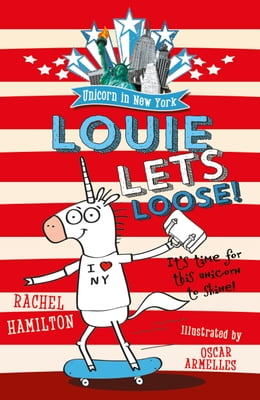 Book Unicorn in New York: Louie Lets Loose! by Rachel Hamilton