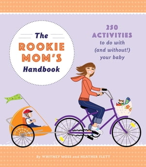 The Rookie Mom's Handbook 250 Activities to Do with (and Without!) Your Baby