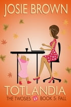 Totlandia: Book 5: The Twosies - Fall by Josie Brown
