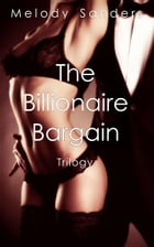 The Billionaire Bargain Trilogy by Melody Sanders