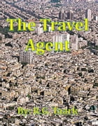 The Travel Agent (A Short Story) by R.G. Taark