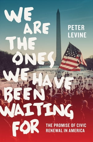 We Are the Ones We Have Been Waiting For The Promise of Civic Renewal in America