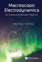 Macroscopic Electrodynamics: An Introductory Graduate Treatment by Walter Wilcox
