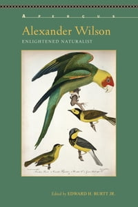 Alexander Wilson: Enlightened Naturalist