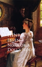 Nora or A Doll's House: Bestsellers and famous Books by Henrik Ibsen