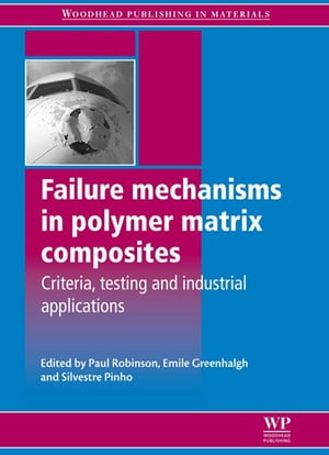 Failure Mechanisms in Polymer Matrix Composites Criteria,  Testing and Industrial Applications