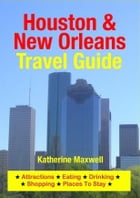 Houston & New Orleans Travel Guide: Attractions, Eating, Drinking, Shopping & Places To Stay by Katherine Maxwell