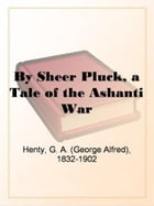By Sheer Pluck by G. A. Henty