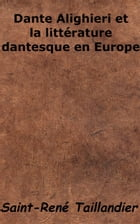 Dante Alighieri et la littérature dantesque en Europe by Saint-René Taillandier