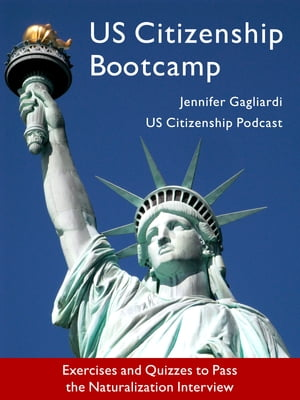 US Citizenship Bootcamp: Exercises and Quizzes to Pass the Naturalization Interview (Updated 2017)