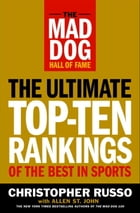 The Mad Dog Hall of Fame: The Ultimate Top-Ten Rankings of the Best in Sports by Chris Russo