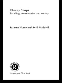 Charity Shops: Retailing, Consumption and Society
