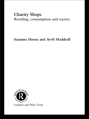 Charity Shops Retailing,  Consumption and Society