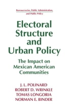 Electoral Structure and Urban Policy: Impact on Mexican American Communities: Impact on Mexican…