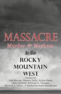 Massacre, Murder, and Mayhem in the Rocky Mountain West