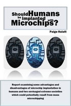 Should Humans be Implanted with Microchips? by Paige Hulatt