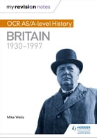 My Revision Notes: OCR AS/A-level History: Britain 1930-1997 by Mike Wells