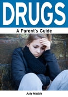 Drugs: A Parent's Guide by Judy Mackie