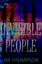 Invisible People by J.M. Thompson