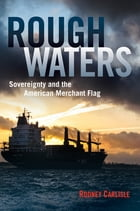 Rough Waters: Sovereignty and the American Merchant Flag by Rodney Carlisle