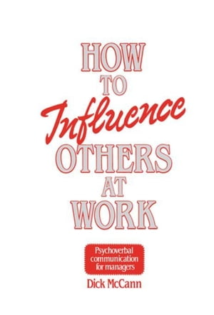 How to Influence Others at Work: Psychoverbal communication for managers