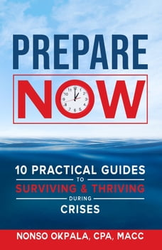 Prepare Now: 10 Practical Guides to Surviving & Thriving During Crises