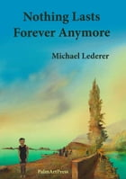 Nothing Lasts Forever Anymore by Michael Lederer