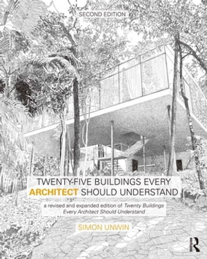 Twenty-Five Buildings Every Architect Should Understand a revised and expanded edition of Twenty Buildings Every Architect Should Understand