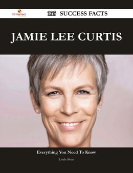 Book Jamie Lee Curtis 135 Success Facts - Everything you need to know about Jamie Lee Curtis by Linda Sloan
