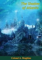 The Shadow of Atlantis by Colonel A. Braghine