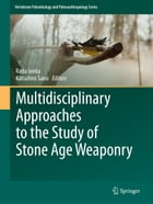 Multidisciplinary Approaches to the Study of Stone Age Weaponry by Radu Iovita