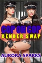 Cop on Cop Gender Swap by Aurora Sparks