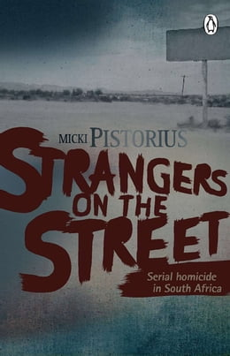 Book Strangers On The Street - Serial homicide in South Africa by Micki Pistorius