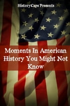 Moments In American History You Might Not Know by Howard Brinkley