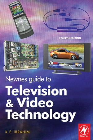 Newnes Guide to Television and Video Technology: The Guide for the Digital Age - from HDTV,  DVD and flat-screen technologies to Multimedia Broadcastin