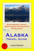 Alaska Travel Guide - Sightseeing, Hotel, Restaurant & Shopping Highlights (Illustrated) by Laura Dawson