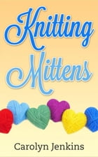 Knitting Mittens by Carolyn Jenkins
