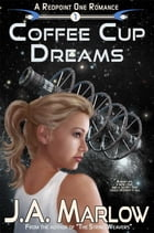 Coffee Cup Dreams (A Redpoint One Romance) by J.A. Marlow