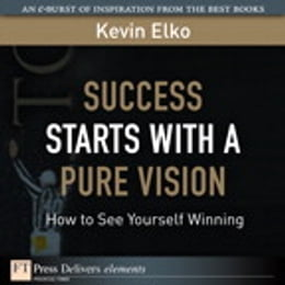Book Success Starts with a Pure Vision: How to See Yourself Winning by Kevin Elko