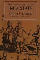 The Development of the Inca State by Brian S. Bauer