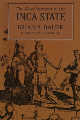 Book The Development of the Inca State by Brian S. Bauer